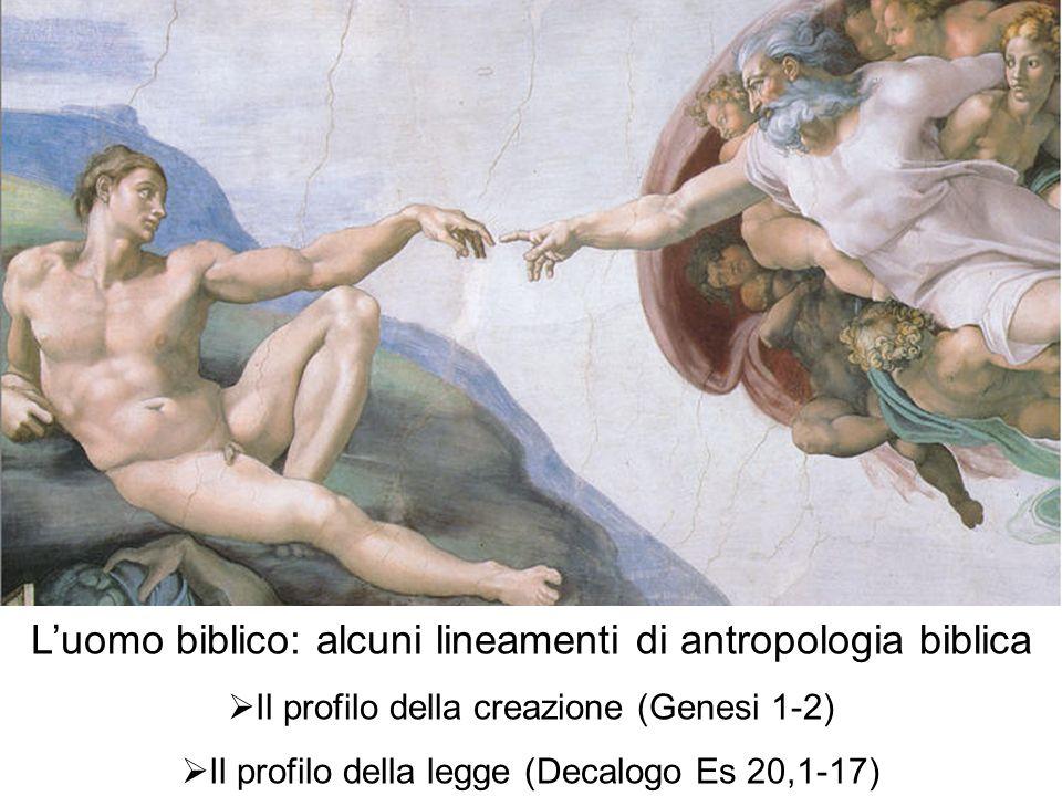 Luomo biblico: alcuni lineamenti di antropologia biblica Il profilo della creazione (Genesi 1-2) Il profilo della legge (Decalogo Es 20,1-17)