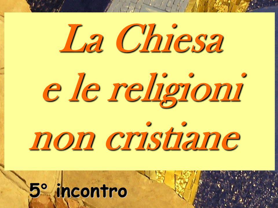 La Chiesa e le religioni non cristiane 5° incontro
