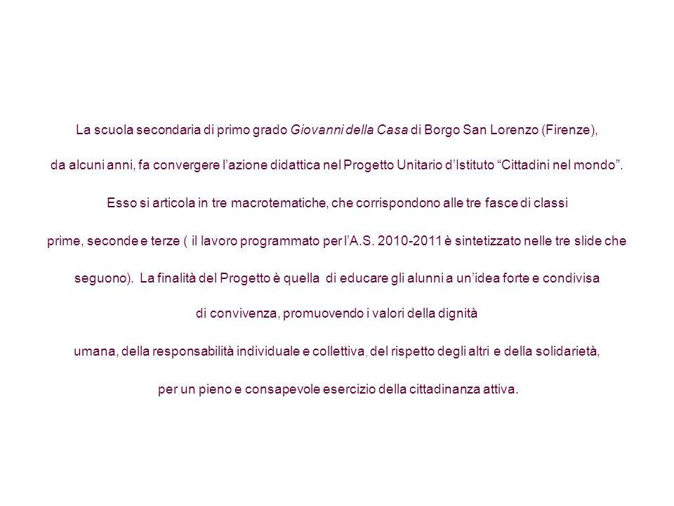 La scuola secondaria di primo grado Giovanni della Casa di Borgo San Lorenzo (Firenze), da alcuni anni, fa convergere lazione didattica nel Progetto Unitario dIstituto Cittadini nel mondo.