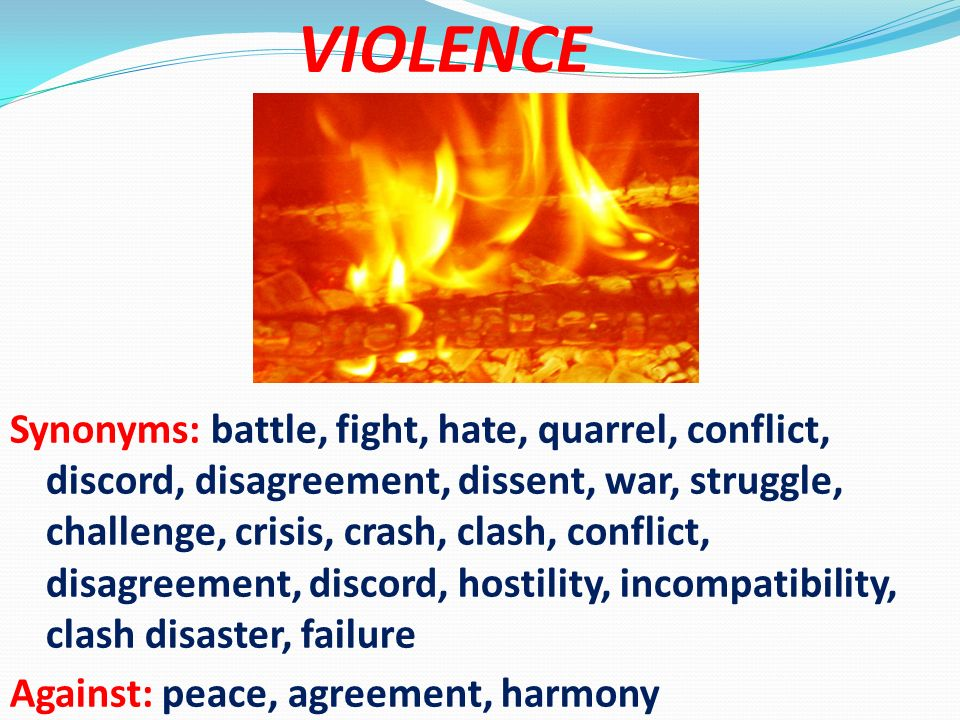 Synonyms: battle, fight, hate, quarrel, conflict, discord, disagreement, dissent, war, struggle, challenge, crisis, crash, clash, conflict, disagreeme