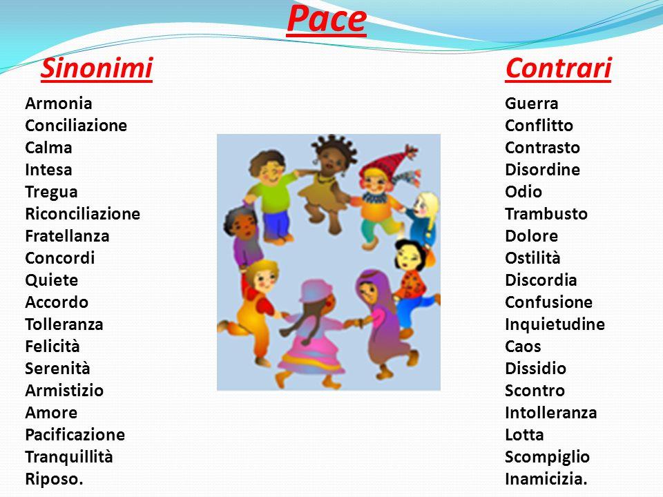 Pace SinonimiContrari Armonia Conciliazione Calma Intesa Tregua Riconciliazione Fratellanza Concordi Quiete Accordo Tolleranza Felicità Serenità Armis
