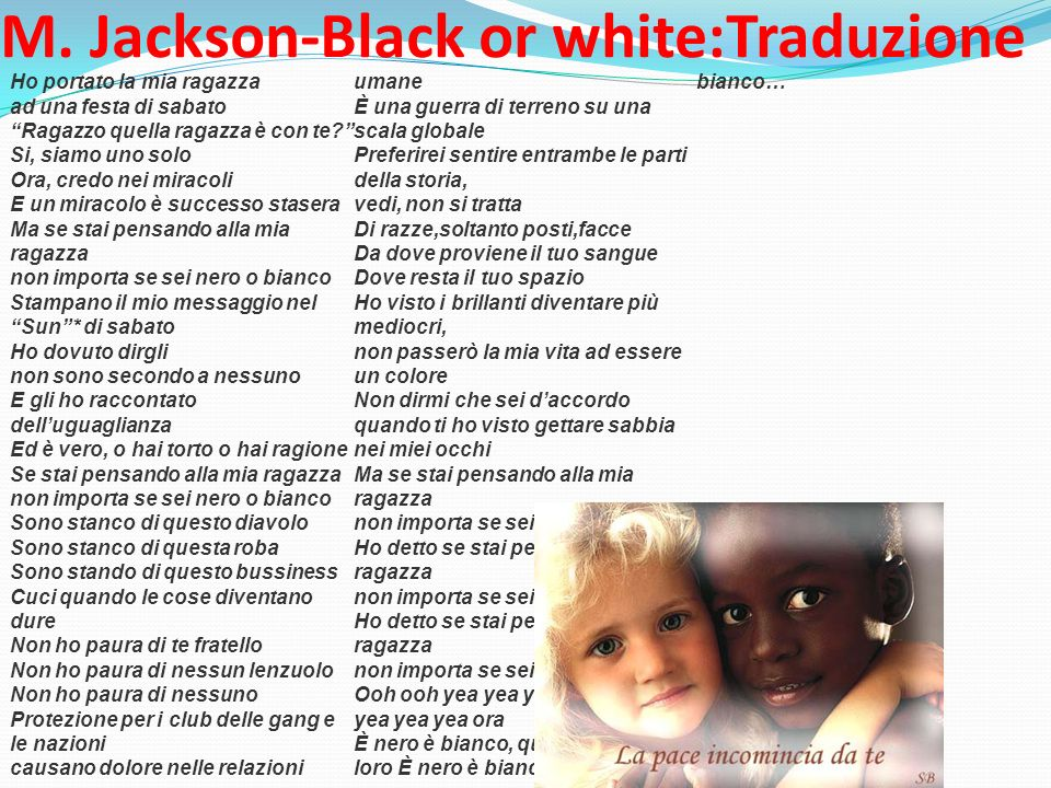 M. Jackson-Black or white:Traduzione Ho portato la mia ragazza ad una festa di sabato Ragazzo quella ragazza è con te? Si, siamo uno solo Ora, credo n
