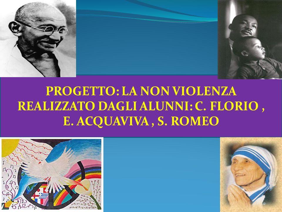 PROGETTO: LA NON VIOLENZA REALIZZATO DAGLI ALUNNI: C. FLORIO, E. ACQUAVIVA, S. ROMEO