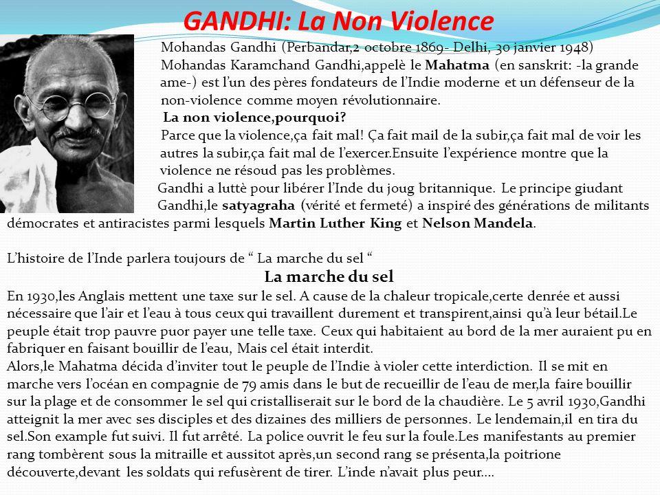 GANDHI: La Non Violence Mohandas Gandhi (Perbandar,2 octobre 1869- Delhi, 30 janvier 1948) Mohandas Karamchand Gandhi,appelè le Mahatma (en sanskrit: