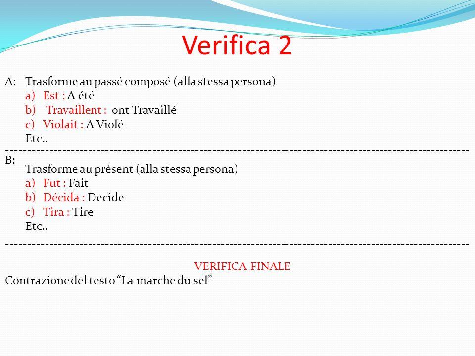 Verifica 2 A:Trasforme au passé composé (alla stessa persona) a)Est : A été b) Travaillent : ont Travaillé c)Violait : A Violé Etc.. B: Trasforme au p