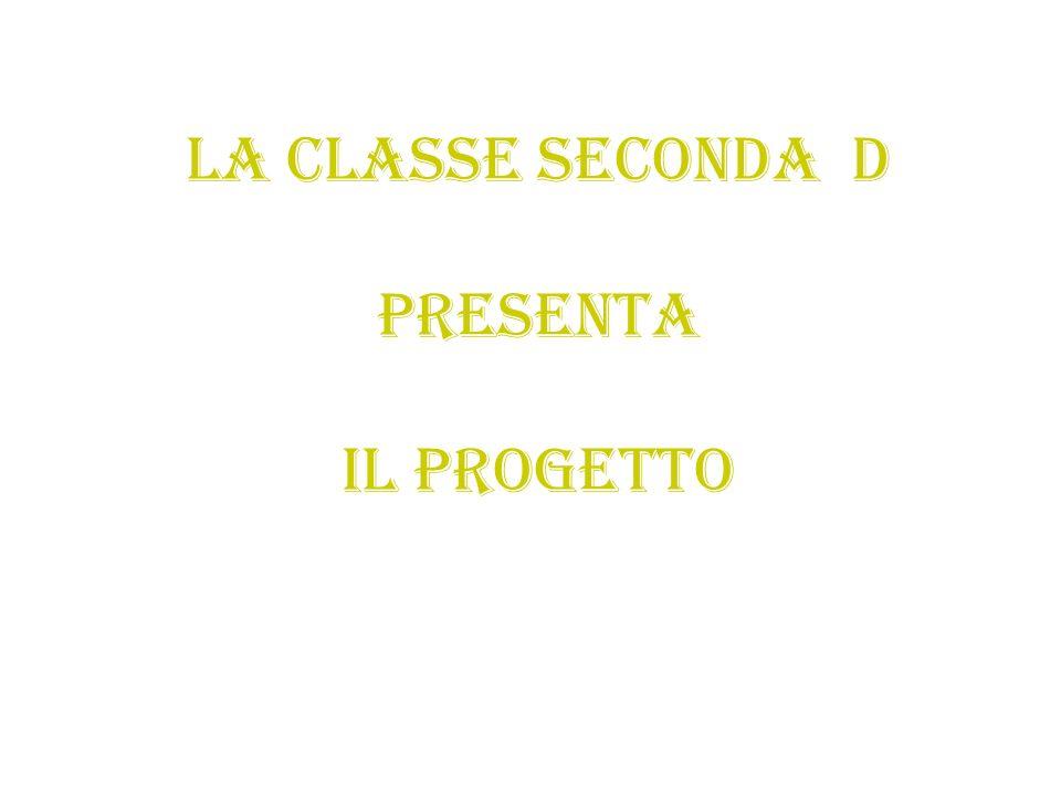 La classe seconda d Presenta Il progetto
