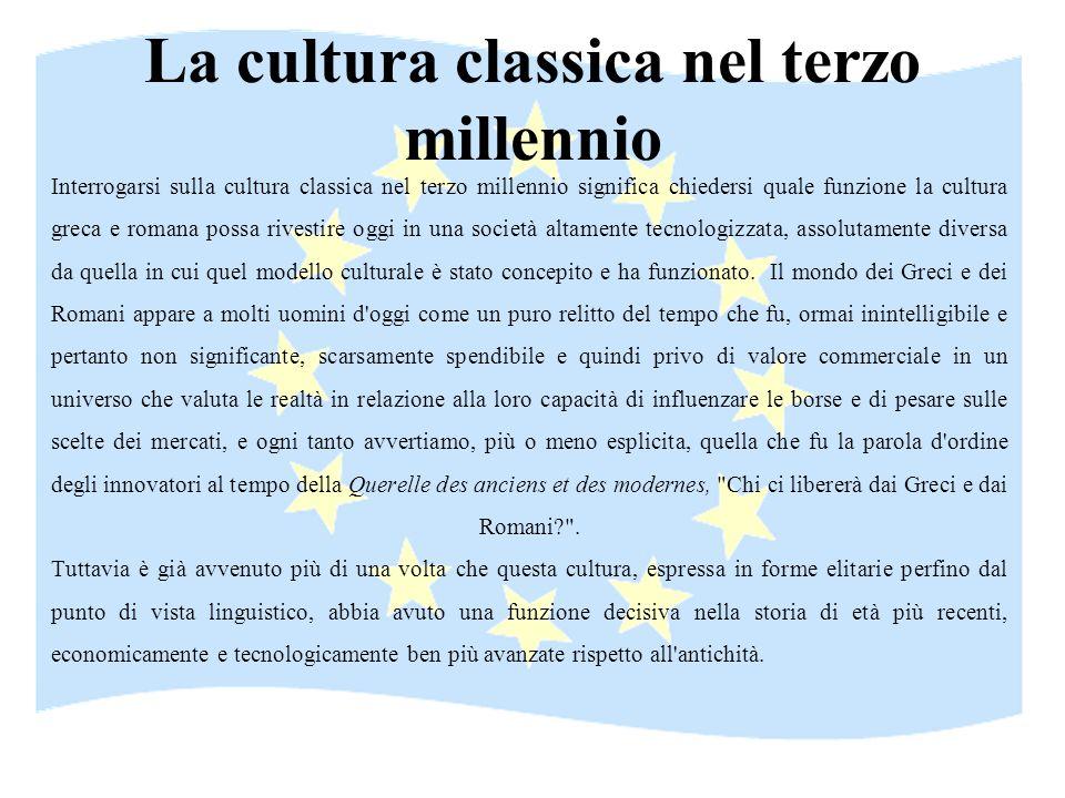 La cultura classica nel terzo millennio Interrogarsi sulla cultura classica nel terzo millennio significa chiedersi quale funzione la cultura greca e
