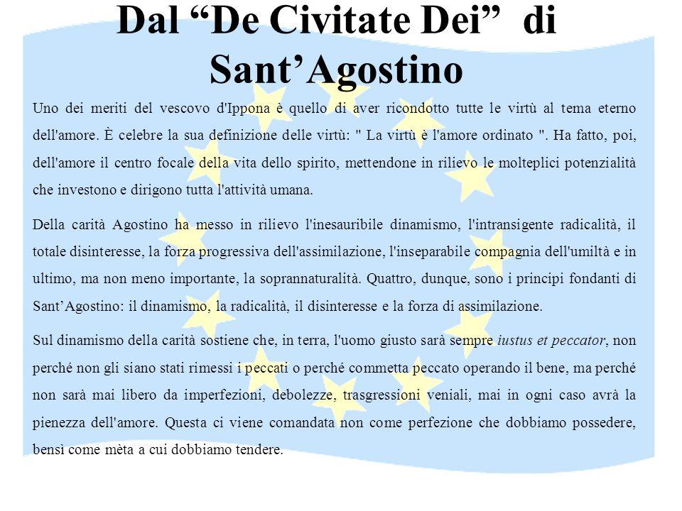 Dal De Civitate Dei di SantAgostino Uno dei meriti del vescovo d'Ippona è quello di aver ricondotto tutte le virtù al tema eterno dell'amore. È celebr