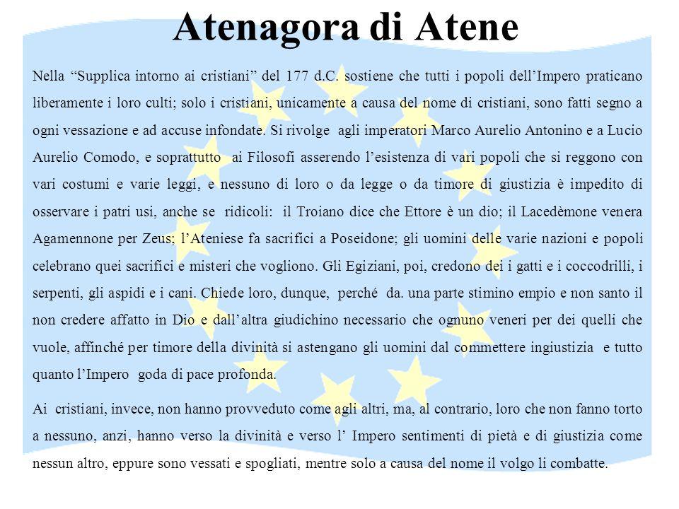 Atenagora di Atene Nella Supplica intorno ai cristiani del 177 d.C. sostiene che tutti i popoli dellImpero praticano liberamente i loro culti; solo i