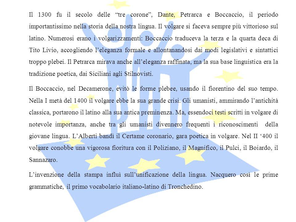 Il 1300 fu il secolo delle tre corone, Dante, Petrarca e Boccaccio, il periodo importantissimo nella storia della nostra lingua. Il volgare si faceva