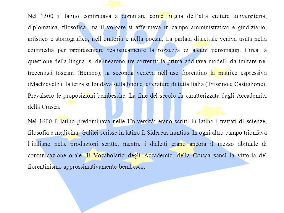 Nel 1500 il latino continuava a dominare come lingua dellalta cultura universitaria, diplomatica, filosofica, ma il volgare si affermava in campo ammi