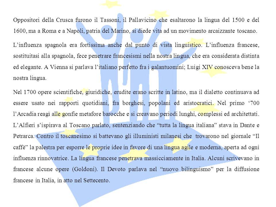 Oppositori della Crusca furono il Tassoni, il Pallavicino che esaltarono la lingua del 1500 e del 1600, ma a Roma e a Napoli, patria del Marino, si di