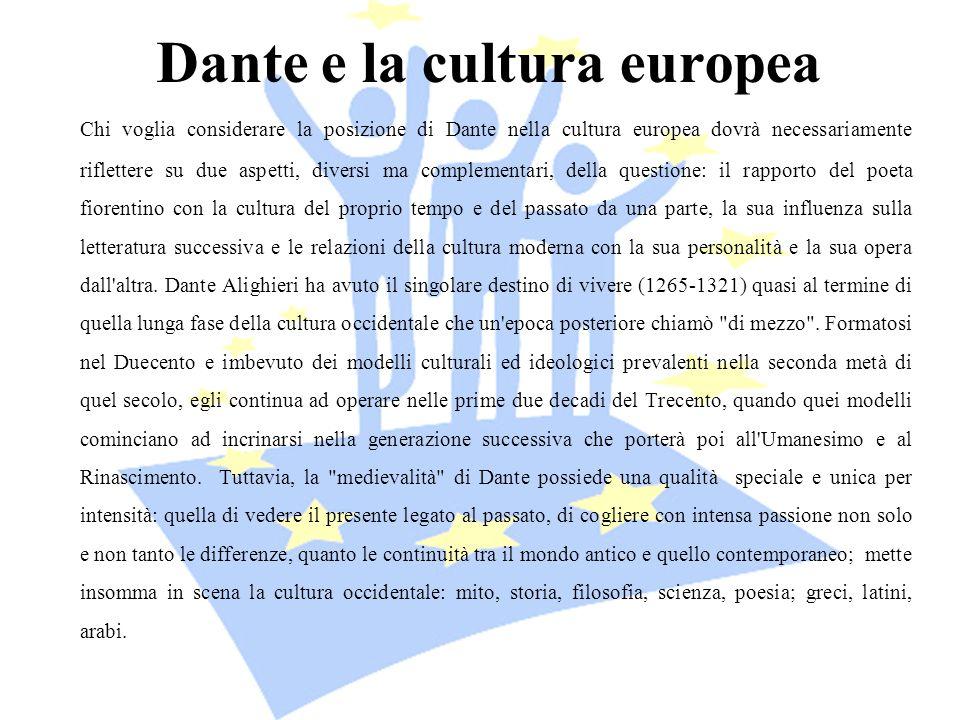 Dante e la cultura europea Chi voglia considerare la posizione di Dante nella cultura europea dovrà necessariamente riflettere su due aspetti, diversi
