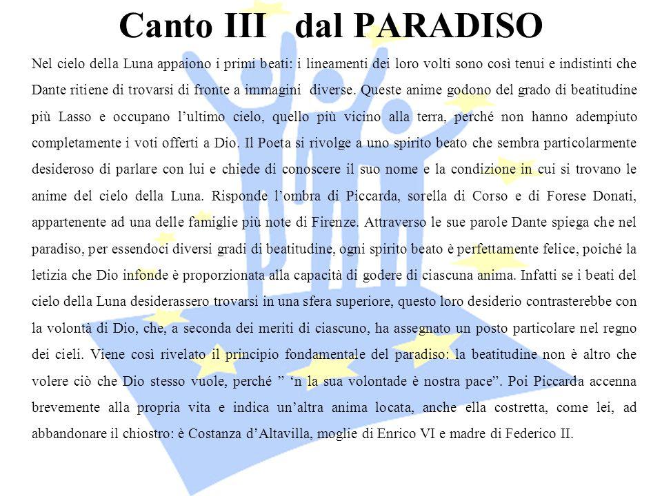 Canto III dal PARADISO Nel cielo della Luna appaiono i primi beati: i lineamenti dei loro volti sono così tenui e indistinti che Dante ritiene di trov