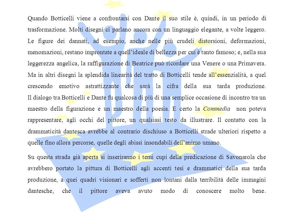 Quando Botticelli viene a confrontarsi con Dante il suo stile è, quindi, in un periodo di trasformazione. Molti disegni ci parlano ancora con un lingu