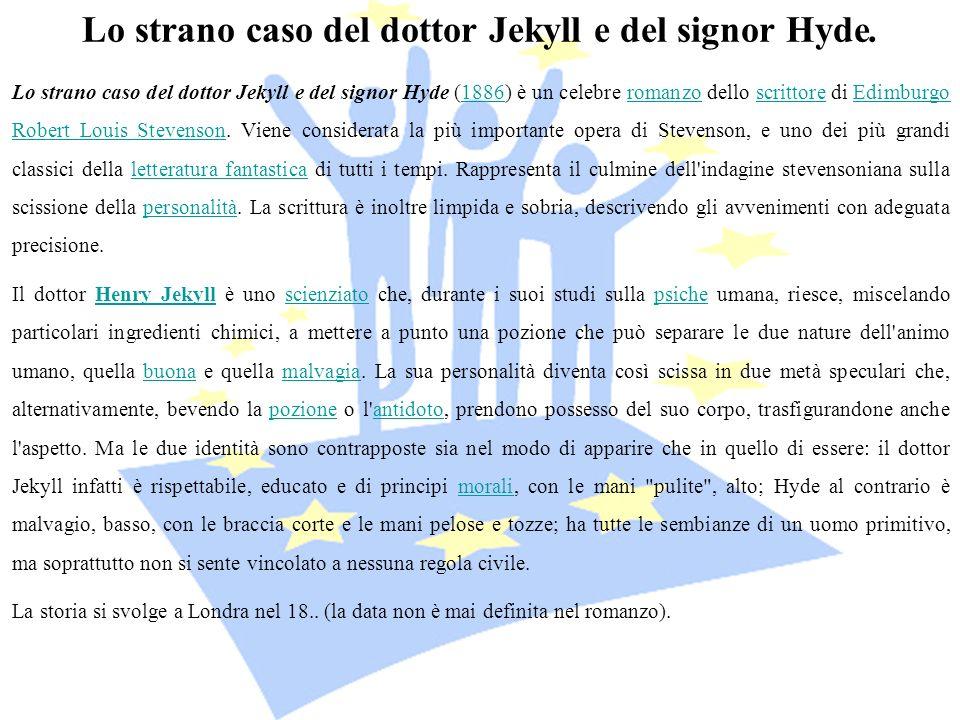 Lo strano caso del dottor Jekyll e del signor Hyde. Lo strano caso del dottor Jekyll e del signor Hyde (1886) è un celebre romanzo dello scrittore di