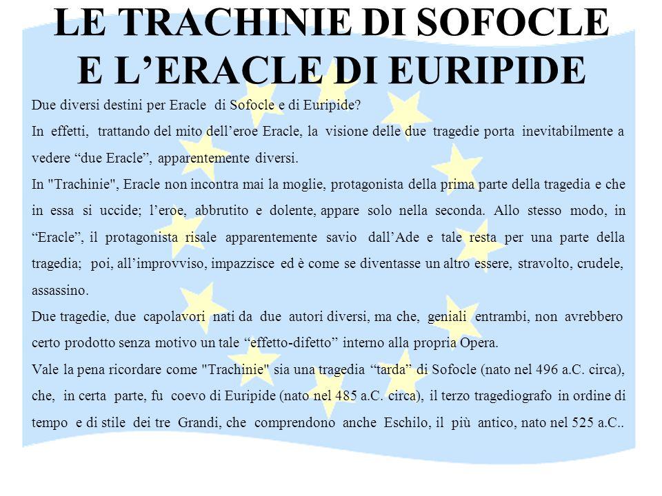 LE TRACHINIE DI SOFOCLE E LERACLE DI EURIPIDE Due diversi destini per Eracle di Sofocle e di Euripide? In effetti, trattando del mito delleroe Eracle,