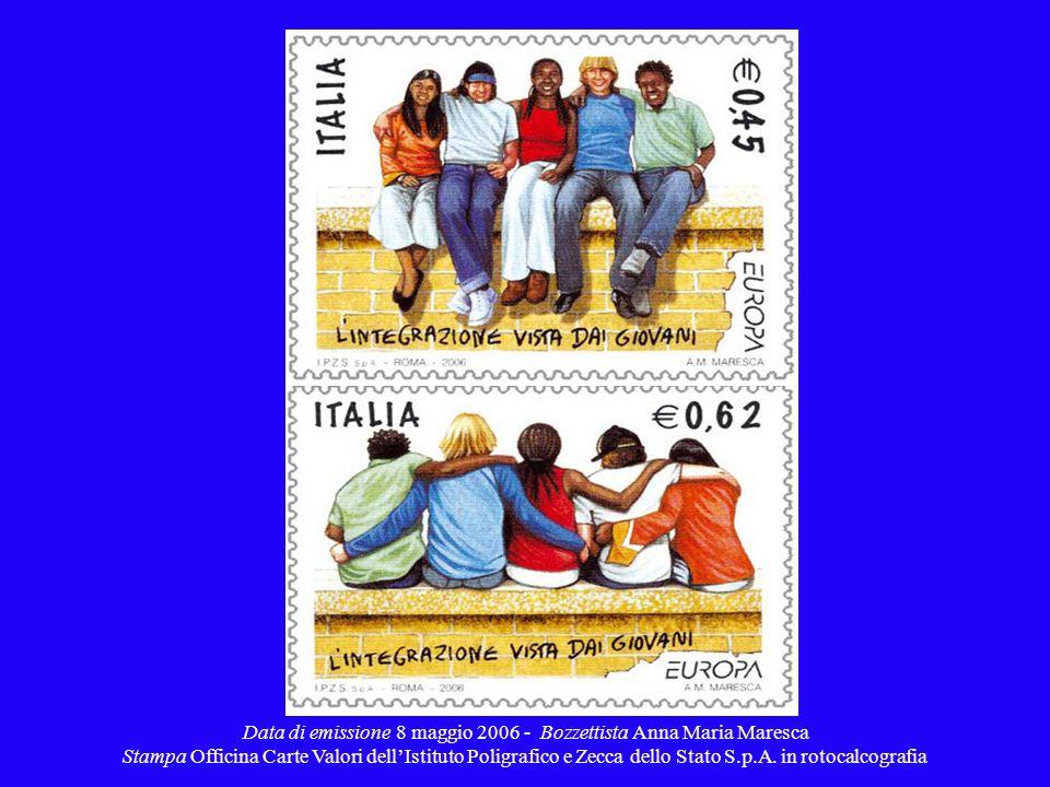 Data di emissione 8 maggio 2006 - Bozzettista Anna Maria Maresca Stampa Officina Carte Valori dellIstituto Poligrafico e Zecca dello Stato S.p.A. in r