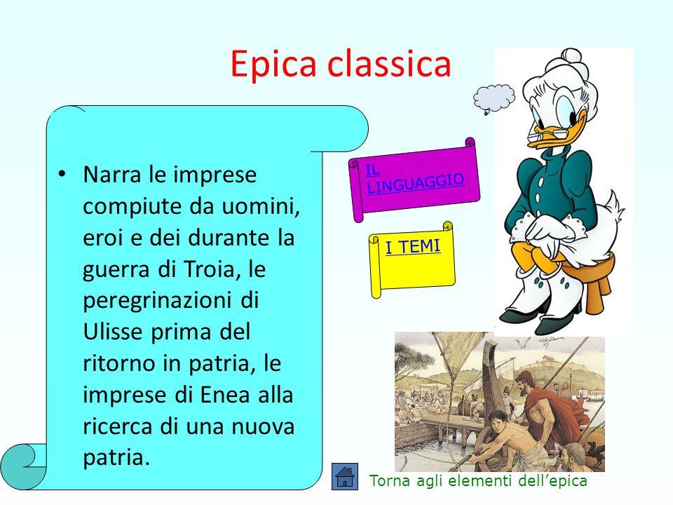 Epica classica Narra le imprese compiute da uomini, eroi e dei durante la guerra di Troia, le peregrinazioni di Ulisse prima del ritorno in patria, le