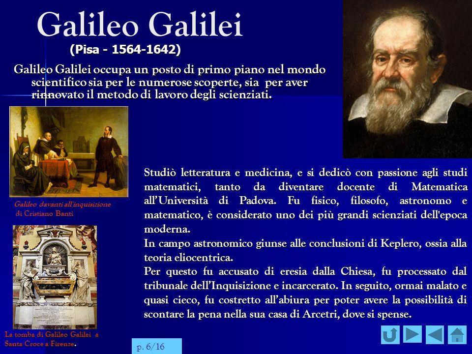 Galileo Galilei Galileo Galilei occupa un posto di primo piano nel mondo scientifico sia per le numerose scoperte, sia per aver rinnovato il metodo di