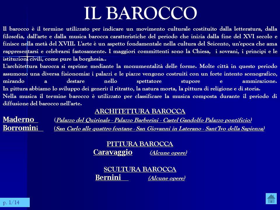 IL BAROCCO Il barocco è il termine utilizzato per indicare un movimento culturale costituito dalla letteratura, dalla filosofia, dall'arte e dalla mus