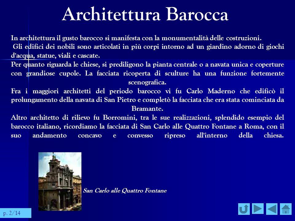 Architettura Barocca In architettura il gusto barocco si manifesta con la monumentalità delle costruzioni. Gli edifici dei nobili sono articolati in p