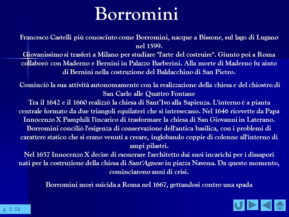 Borromini Francesco Castelli più conosciuto come Borromini, nacque a Bissone, sul lago di Lugano nel 1599. Giovanissimo si trasferì a Milano per studi