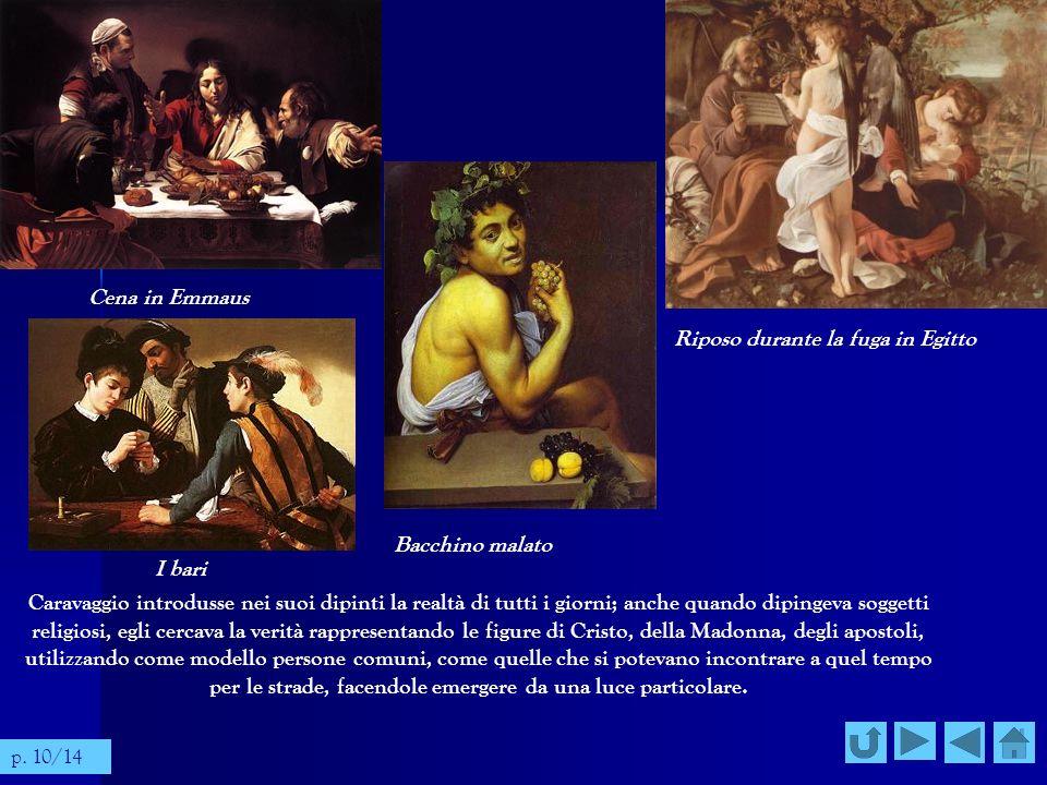 Caravaggio introdusse nei suoi dipinti la realtà di tutti i giorni; anche quando dipingeva soggetti religiosi, egli cercava la verità rappresentando l