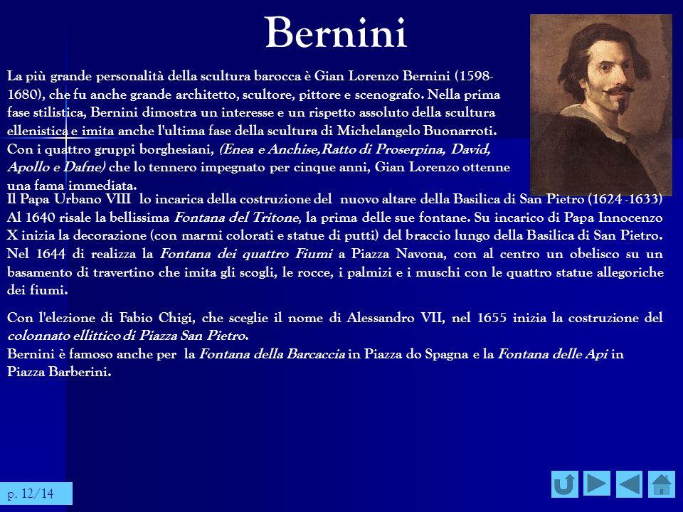 Bernini La più grande personalità della scultura barocca è Gian Lorenzo Bernini (1598- 1680), che fu anche grande architetto, scultore, pittore e scen