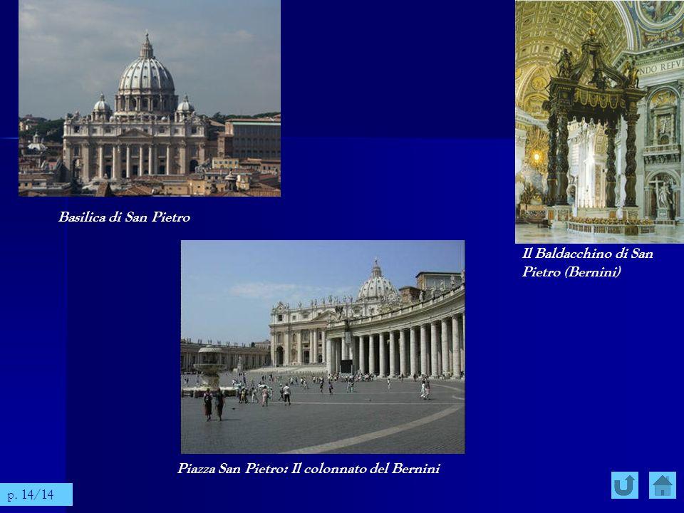 Basilica di San Pietro Il Baldacchino di San Pietro (Bernini) Piazza San Pietro: Il colonnato del Bernini p. 14/14