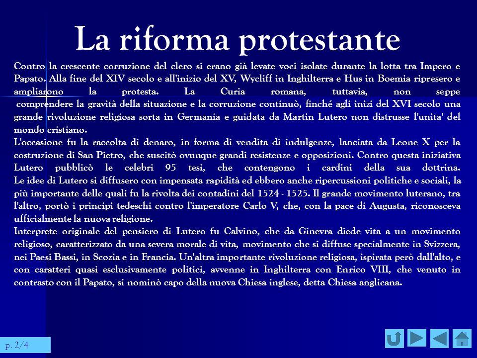 La riforma protestante Contro la crescente corruzione del clero si erano già levate voci isolate durante la lotta tra Impero e Papato. Alla fine del X