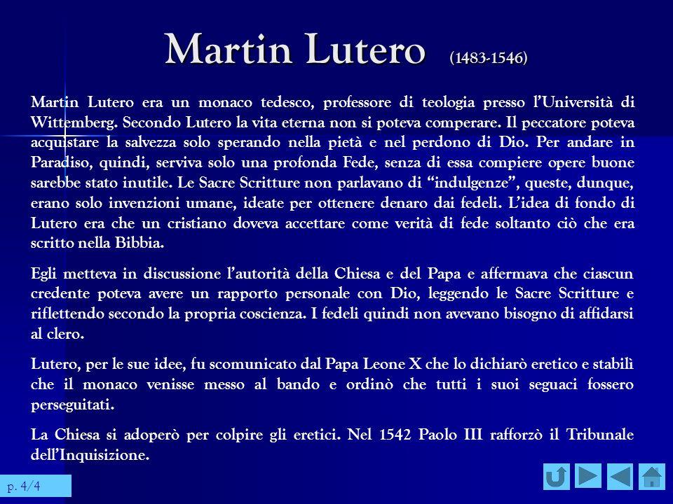 Martin Lutero (1483-1546) Martin Lutero era un monaco tedesco, professore di teologia presso lUniversità di Wittemberg. Secondo Lutero la vita eterna
