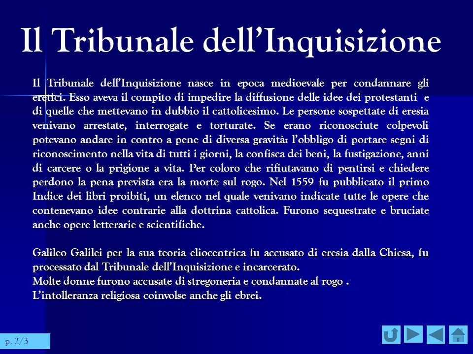 Il Tribunale dellInquisizione Il Tribunale dellInquisizione nasce in epoca medioevale per condannare gli eretici. Esso aveva il compito di impedire la
