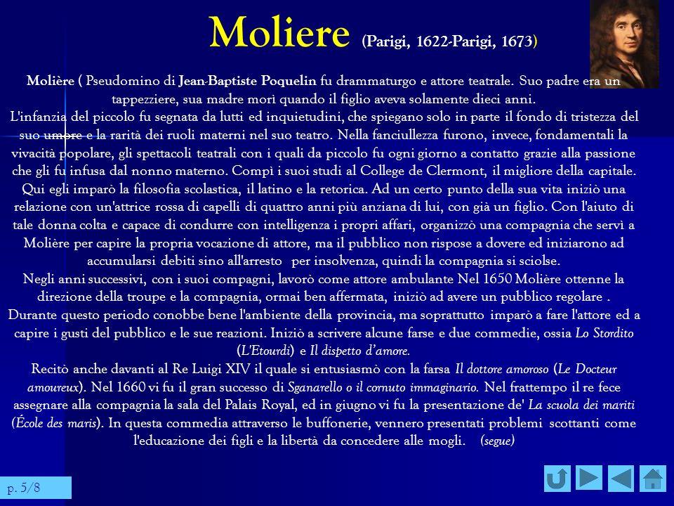 Moliere (Parigi, 1622-Parigi, 1673) Molière ( Pseudomino di Jean-Baptiste Poquelin fu drammaturgo e attore teatrale. Suo padre era un tappezziere, sua