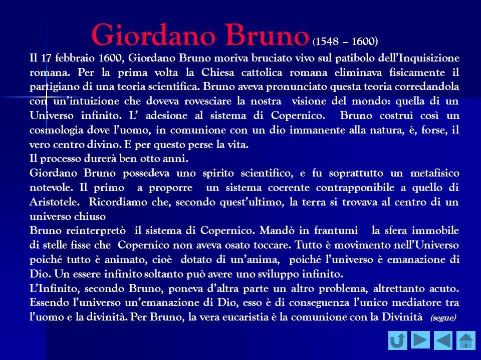 Giordano Bruno ( 1548 – 1600) Il 17 febbraio 1600, Giordano Bruno moriva bruciato vivo sul patibolo dellInquisizione romana. Per la prima volta la Chi