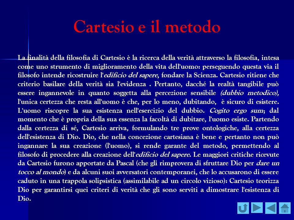Cartesio e il metodo La finalità della filosofia di Cartesio è la ricerca della verità attraverso la filosofia, intesa come uno strumento di miglioram