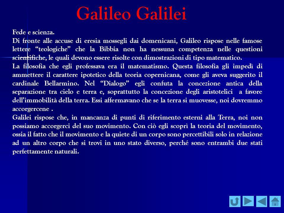 Galileo Galilei Fede e scienza. Di fronte alle accuse di eresia mossegli dai domenicani, Galileo rispose nelle famose lettere teologiche che la Bibbia