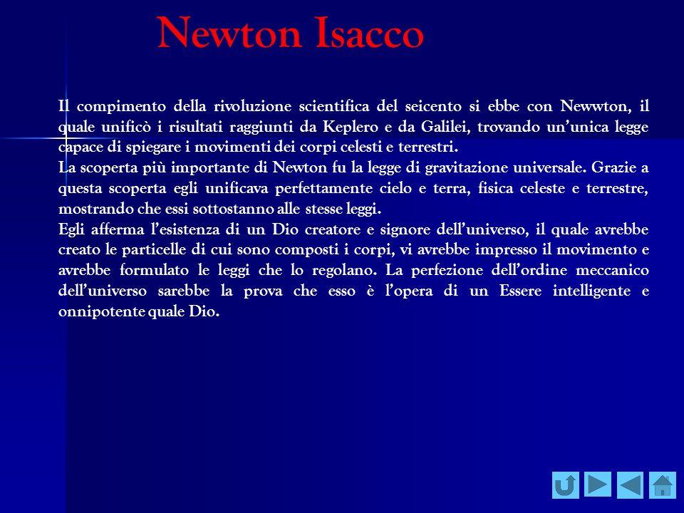 Newton Isacco Il compimento della rivoluzione scientifica del seicento si ebbe con Newwton, il quale unificò i risultati raggiunti da Keplero e da Gal