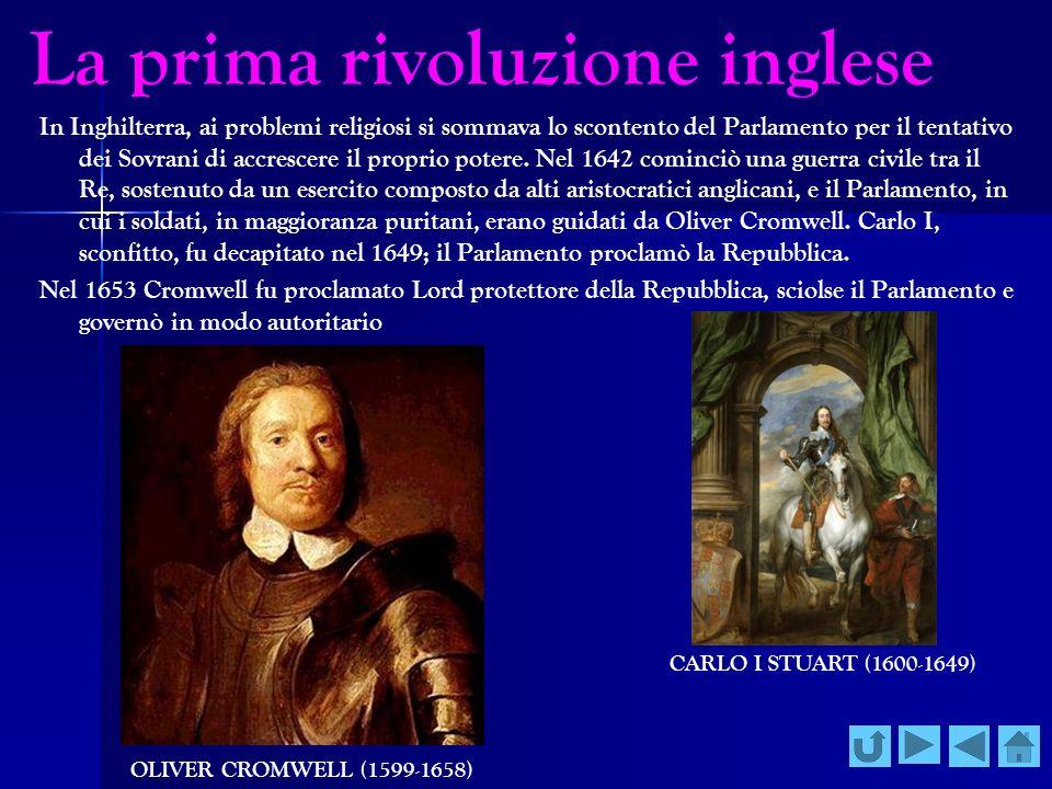 La prima rivoluzione inglese In Inghilterra, ai problemi religiosi si sommava lo scontento del Parlamento per il tentativo dei Sovrani di accrescere i