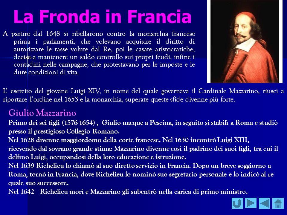 La Fronda in Francia A partire dal 1648 si ribellarono contro la monarchia francese prima i parlamenti, che volevano acquisire il diritto di autorizza
