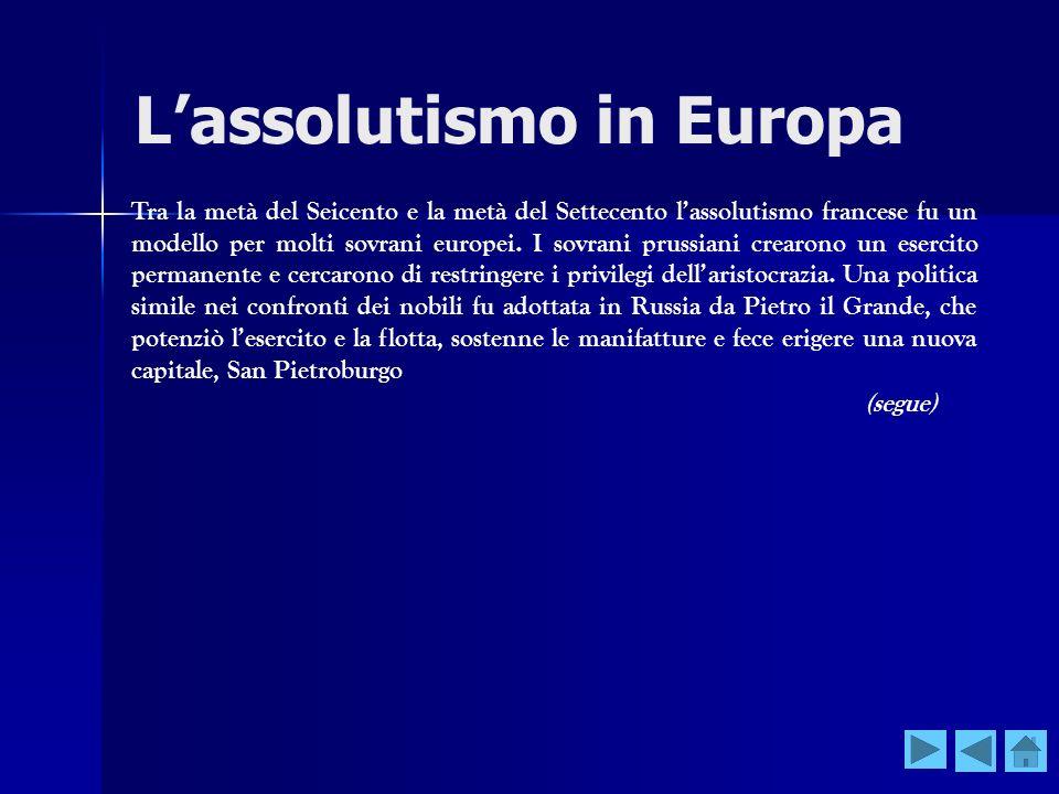 Lassolutismo in Europa Tra la metà del Seicento e la metà del Settecento lassolutismo francese fu un modello per molti sovrani europei. I sovrani prus
