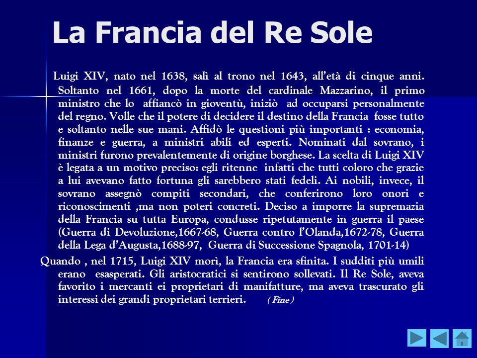 La Francia del Re Sole Luigi XIV, nato nel 1638, salì al trono nel 1643, alletà di cinque anni. Soltanto nel 1661, dopo la morte del cardinale Mazzari