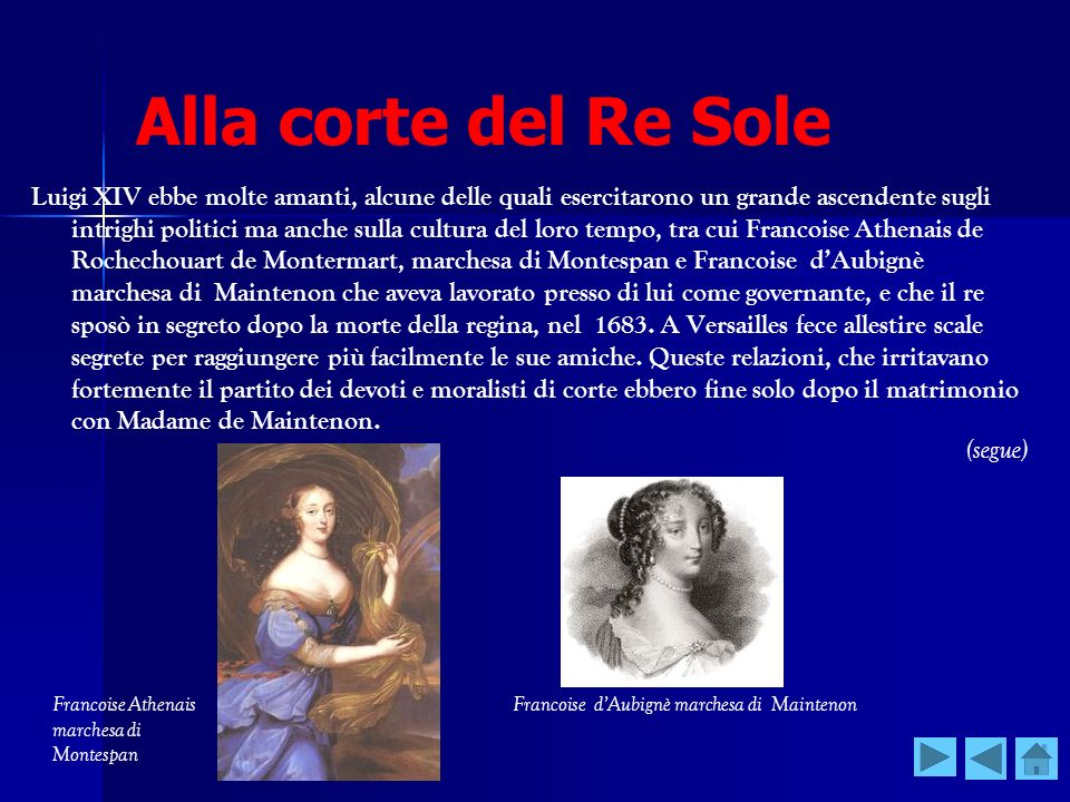 Alla corte del Re Sole Luigi XIV ebbe molte amanti, alcune delle quali esercitarono un grande ascendente sugli intrighi politici ma anche sulla cultur