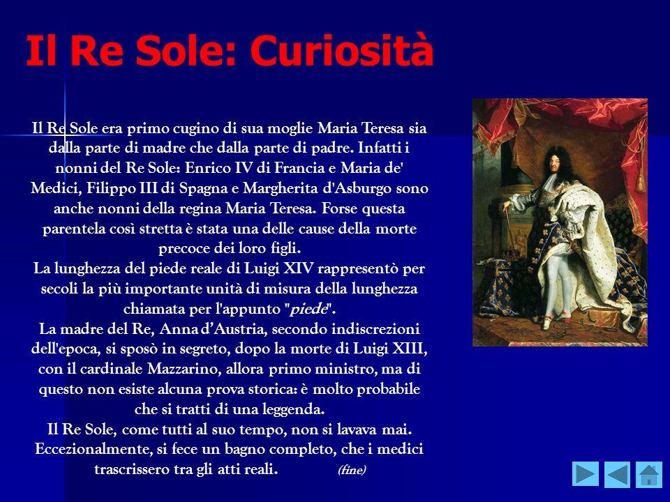 Il Re Sole: Curiosità Il Re Sole era primo cugino di sua moglie Maria Teresa sia dalla parte di madre che dalla parte di padre. Infatti i nonni del Re