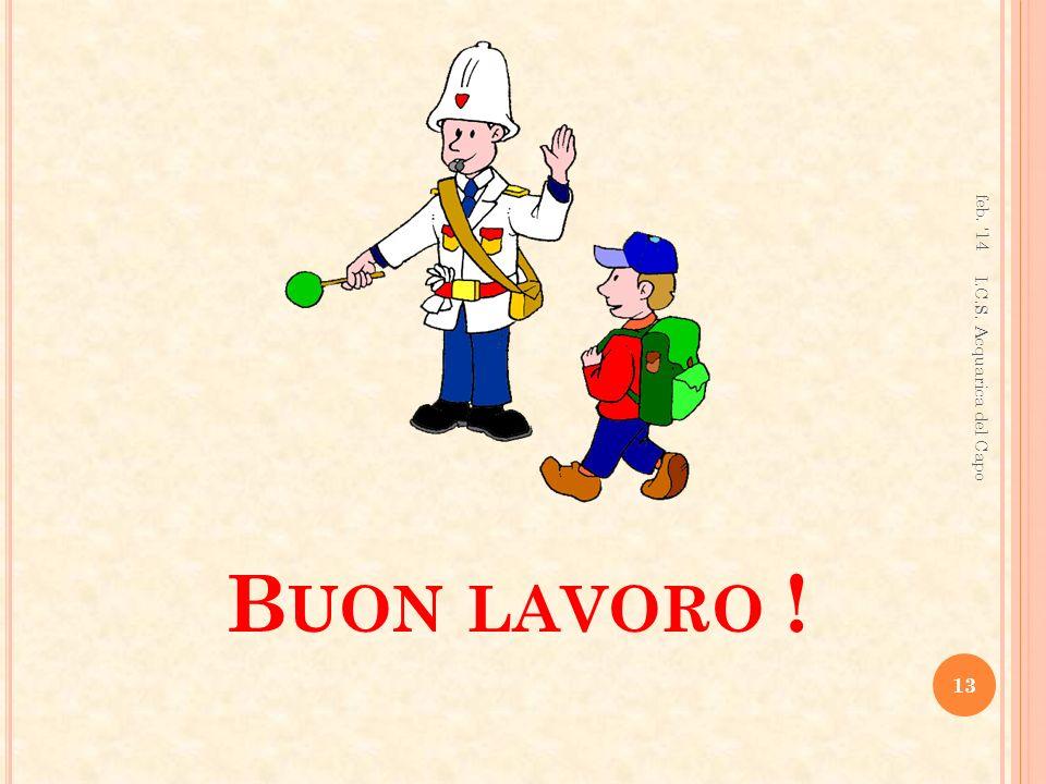 B UON LAVORO ! feb. 14 13 I.C.S. Acquarica del Capo