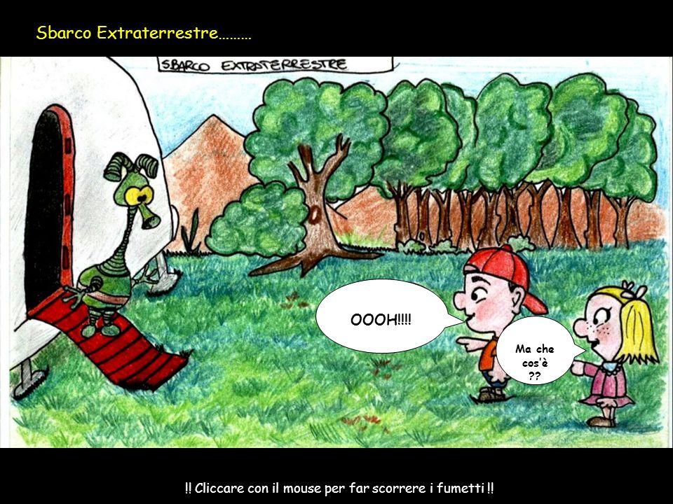 Sbarco Extraterrestre……… OOOH!!!! Ma che cosè ?? !! Cliccare con il mouse per far scorrere i fumetti !!