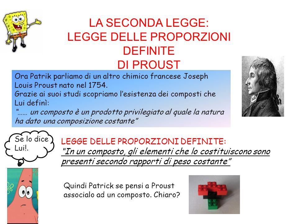 LA SECONDA LEGGE: LEGGE DELLE PROPORZIONI DEFINITE DI PROUST Ora Patrik parliamo di un altro chimico francese Joseph Louis Proust nato nel 1754. Grazi