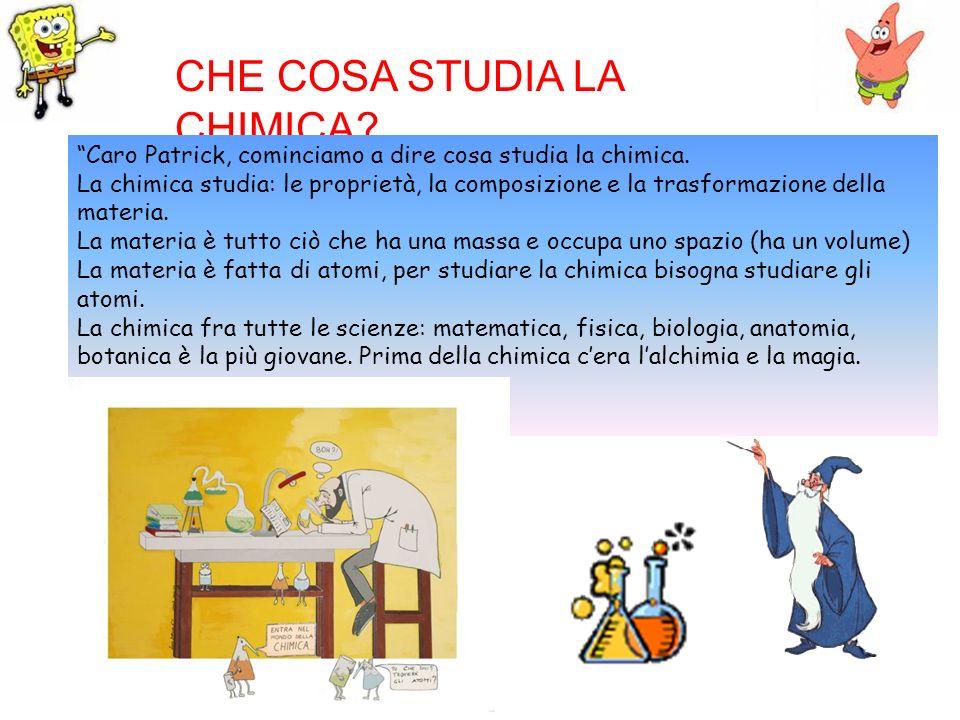 CHE COSA STUDIA LA CHIMICA? Caro Patrick, cominciamo a dire cosa studia la chimica. La chimica studia: le proprietà, la composizione e la trasformazio