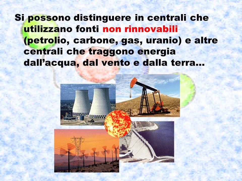 Si possono distinguere in centrali che utilizzano fonti non rinnovabili (petrolio, carbone, gas, uranio) e altre centrali che traggono energia dallacq