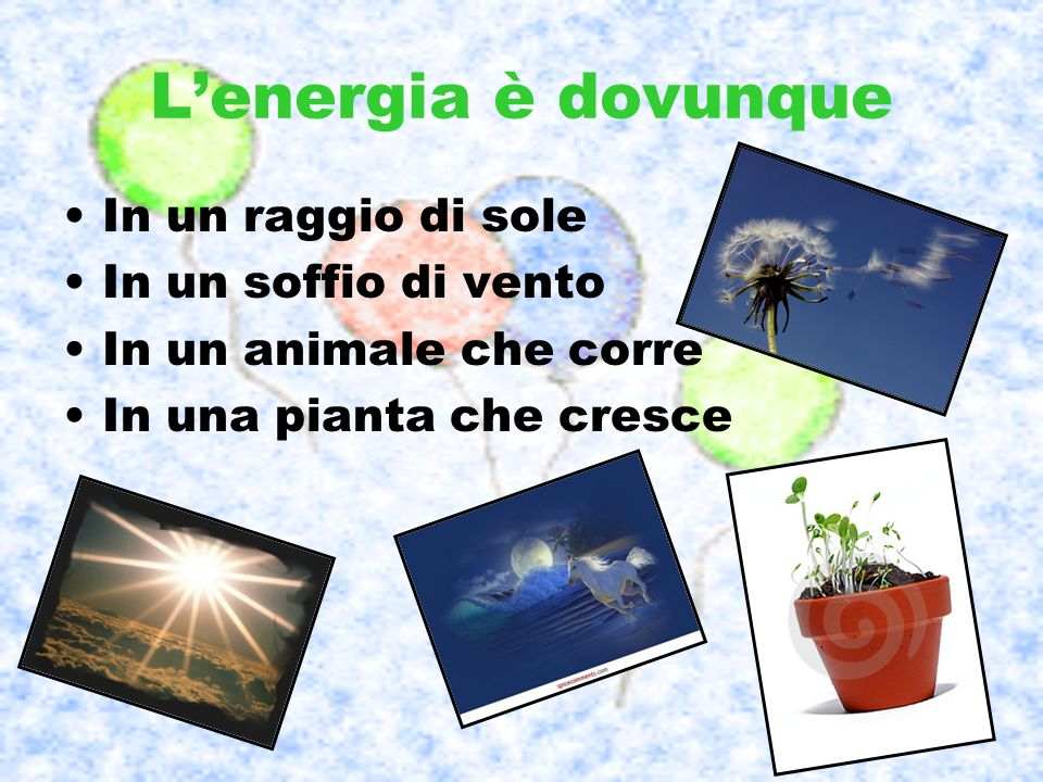 Lenergia è dovunque In un raggio di sole In un soffio di vento In un animale che corre In una pianta che cresce